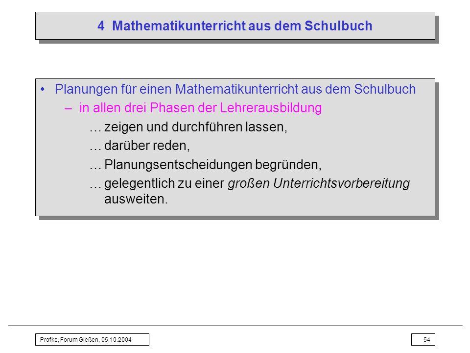Profke, Forum Gießen, 05.10.200454 4 Mathematikunterricht aus dem Schulbuch Planungen für einen Mathematikunterricht aus dem Schulbuch –in allen drei