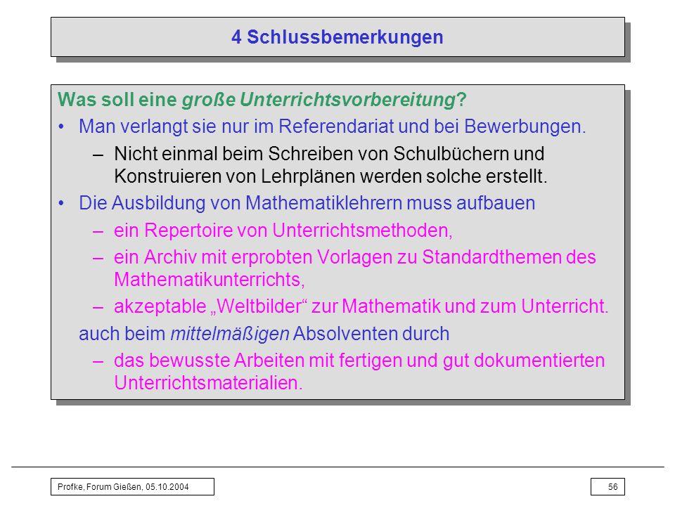 Profke, Forum Gießen, 05.10.200456 4 Schlussbemerkungen Was soll eine große Unterrichtsvorbereitung? Man verlangt sie nur im Referendariat und bei Bew