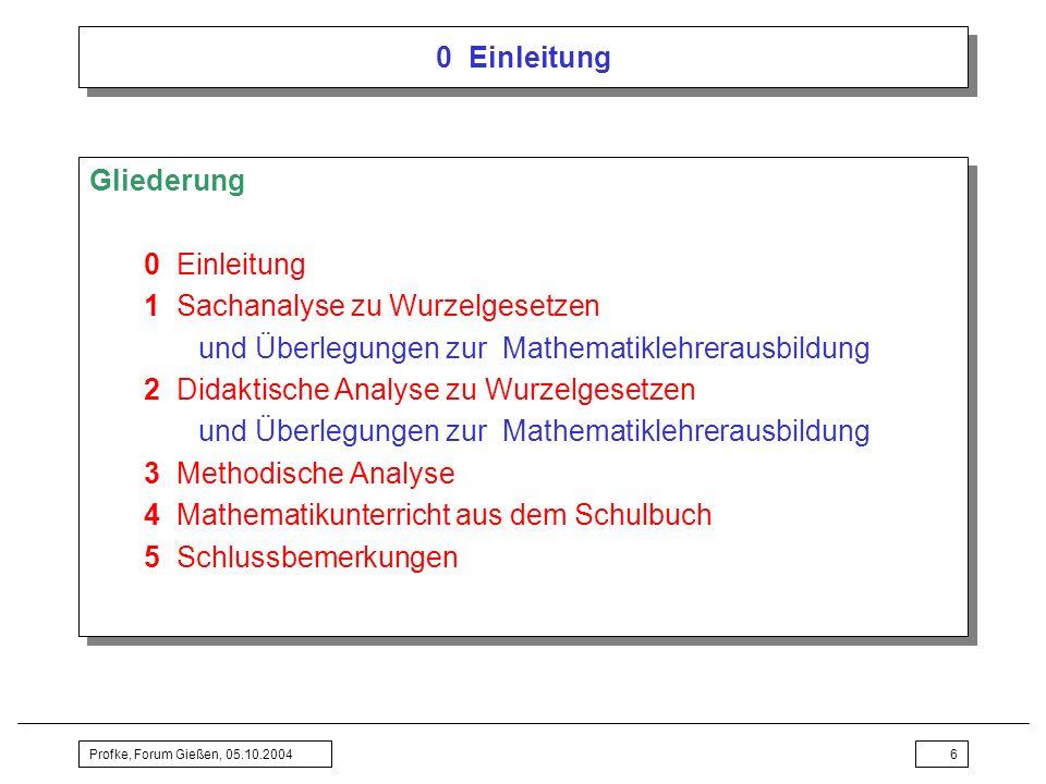 Profke, Forum Gießen, 05.10.200447 3 Methodische Analyse: Wurzelgesetze lehren (2) Nächste Stunde Rückblick und Hausaufgabenbesprechung als Einstieg Einführung –Aufgabe …Nenne mögliche Eigenschaften des Wurzelziehens.