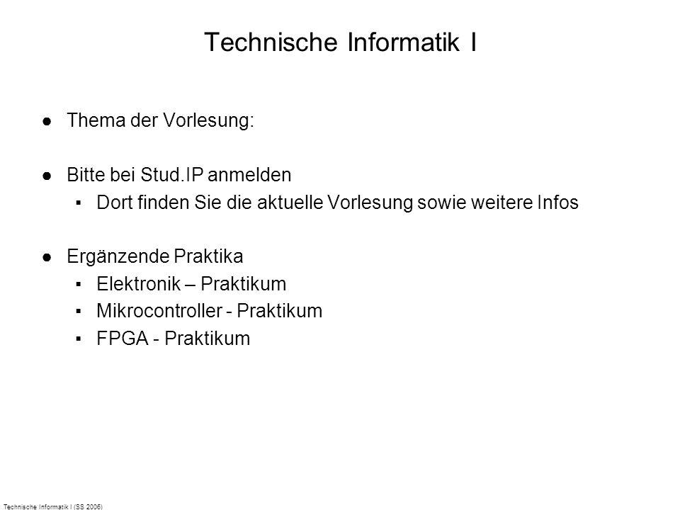 Technische Informatik I (SS 2006) Technische Informatik I Thema der Vorlesung: Bitte bei Stud.IP anmelden Dort finden Sie die aktuelle Vorlesung sowie