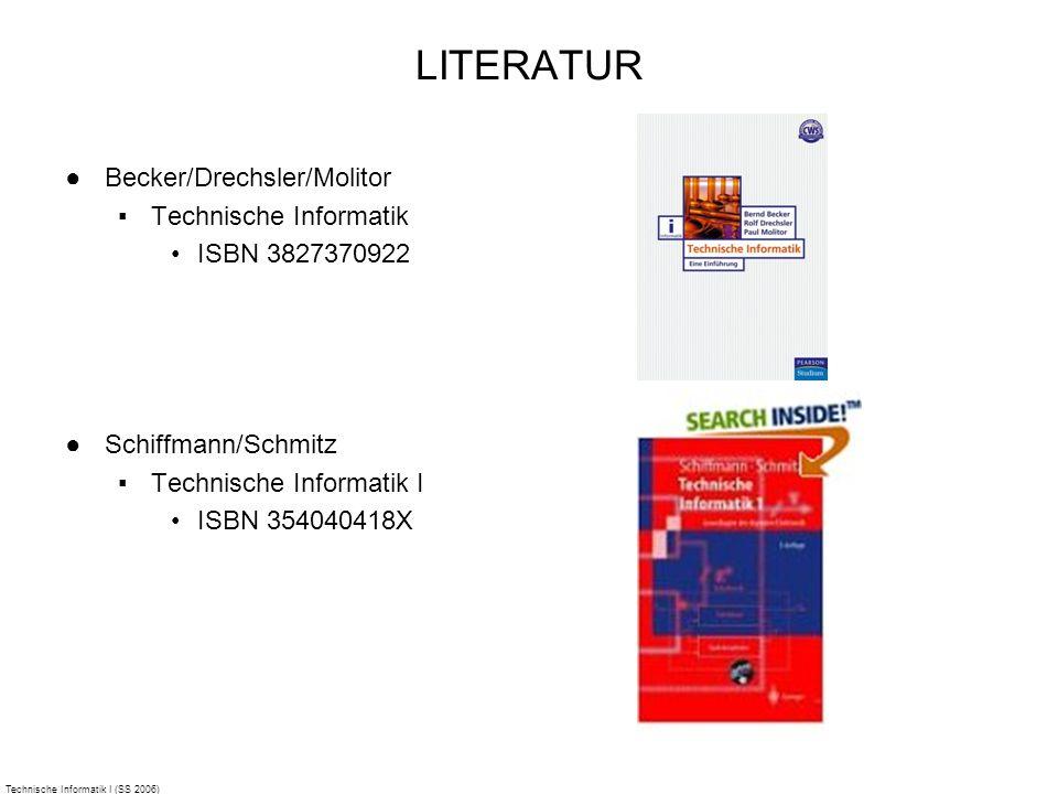 Technische Informatik I (SS 2006) LITERATUR Becker/Drechsler/Molitor Technische Informatik ISBN 3827370922 Schiffmann/Schmitz Technische Informatik I