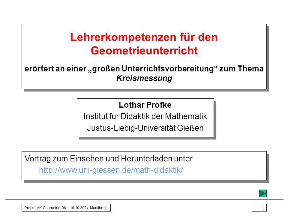 Profke, AK Geometrie, 08. - 10.10.2004, Marktbreit1 Lehrerkompetenzen für den Geometrieunterricht erörtert an einer großen Unterrichtsvorbereitung zum
