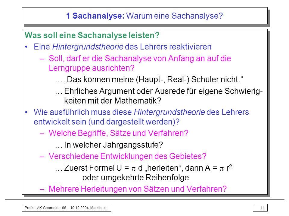 Profke, AK Geometrie, 08. - 10.10.2004, Marktbreit11 1 Sachanalyse: Warum eine Sachanalyse? Was soll eine Sachanalyse leisten? Eine Hintergrundstheori