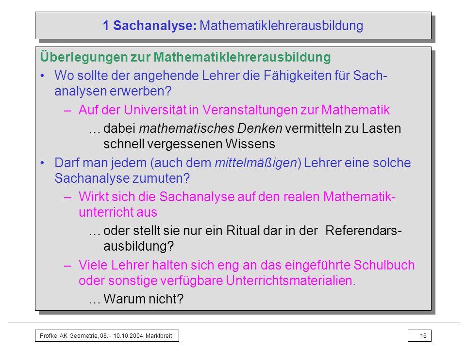 Profke, AK Geometrie, 08. - 10.10.2004, Marktbreit16 1 Sachanalyse: Mathematiklehrerausbildung Überlegungen zur Mathematiklehrerausbildung Wo sollte d