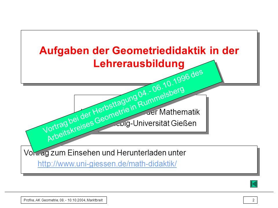 Profke, AK Geometrie, 08. - 10.10.2004, Marktbreit2 Aufgaben der Geometriedidaktik in der Lehrerausbildung Lothar Profke Institut für Didaktik der Mat