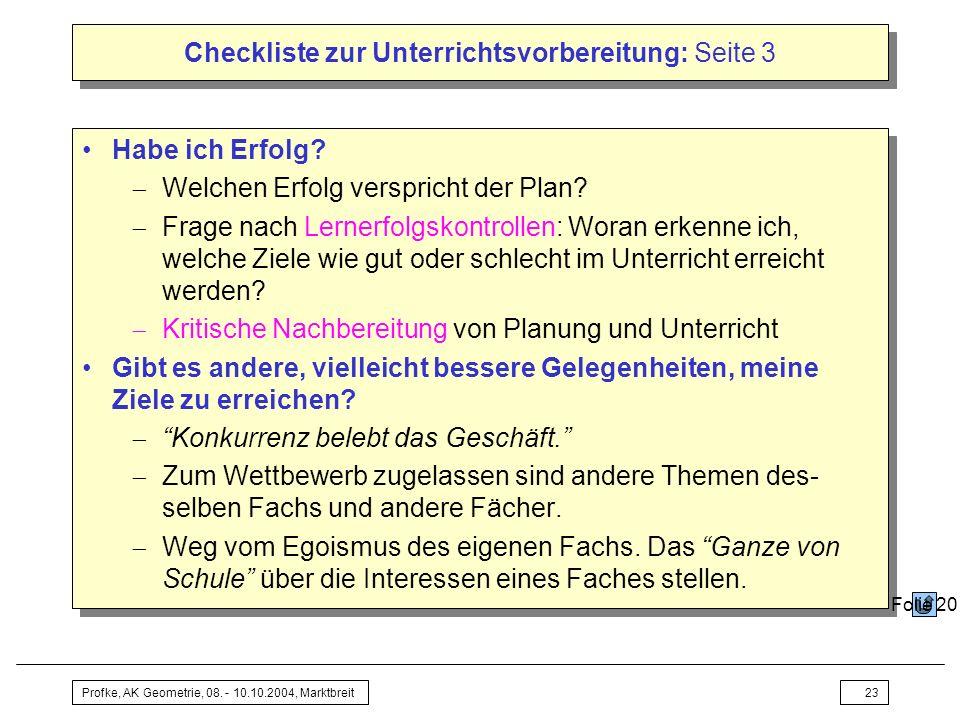 Profke, AK Geometrie, 08. - 10.10.2004, Marktbreit23 Checkliste zur Unterrichtsvorbereitung: Seite 3 Habe ich Erfolg? Welchen Erfolg verspricht der Pl