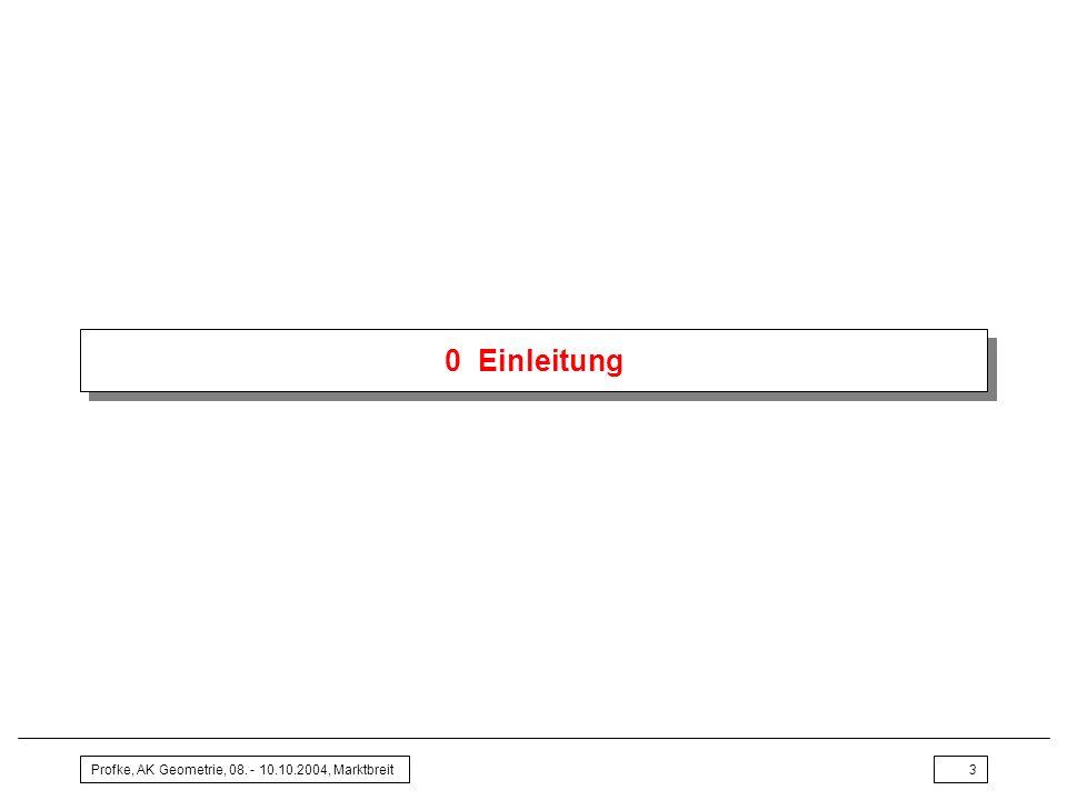 Profke, AK Geometrie, 08. - 10.10.2004, Marktbreit3 0 Einleitung