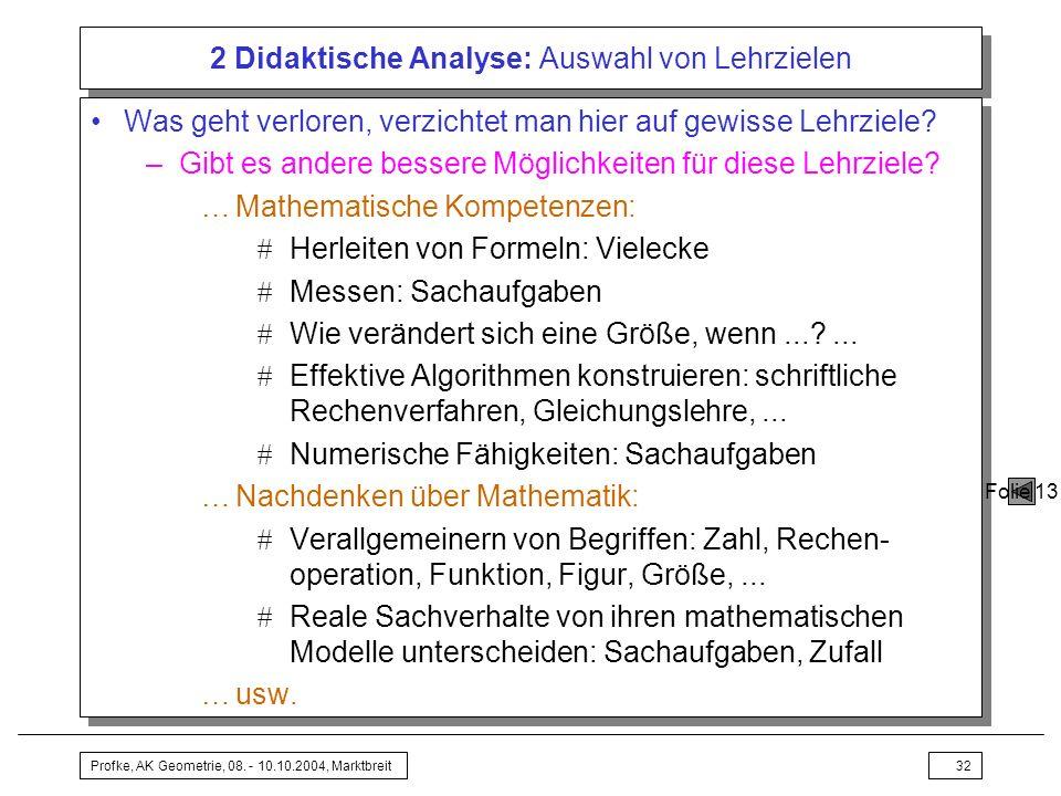 Profke, AK Geometrie, 08. - 10.10.2004, Marktbreit32 2 Didaktische Analyse: Auswahl von Lehrzielen Was geht verloren, verzichtet man hier auf gewisse