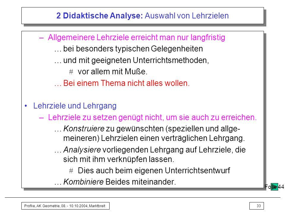 Profke, AK Geometrie, 08. - 10.10.2004, Marktbreit33 2 Didaktische Analyse: Auswahl von Lehrzielen –Allgemeinere Lehrziele erreicht man nur langfristi