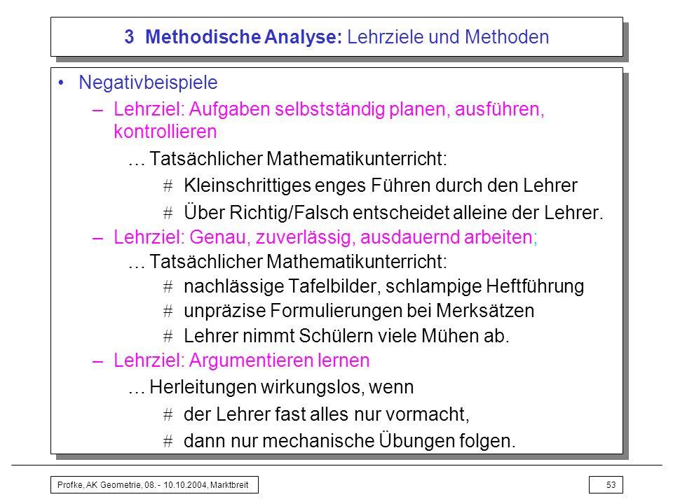 Profke, AK Geometrie, 08. - 10.10.2004, Marktbreit53 3 Methodische Analyse: Lehrziele und Methoden Negativbeispiele –Lehrziel: Aufgaben selbstständig