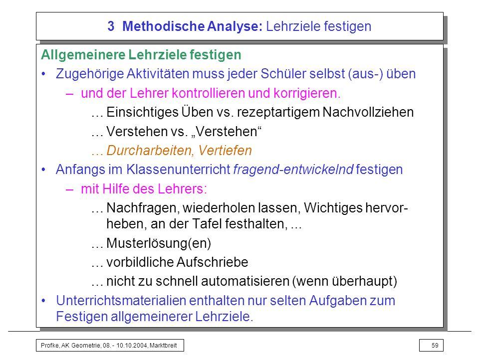 Profke, AK Geometrie, 08. - 10.10.2004, Marktbreit59 3 Methodische Analyse: Lehrziele festigen Allgemeinere Lehrziele festigen Zugehörige Aktivitäten