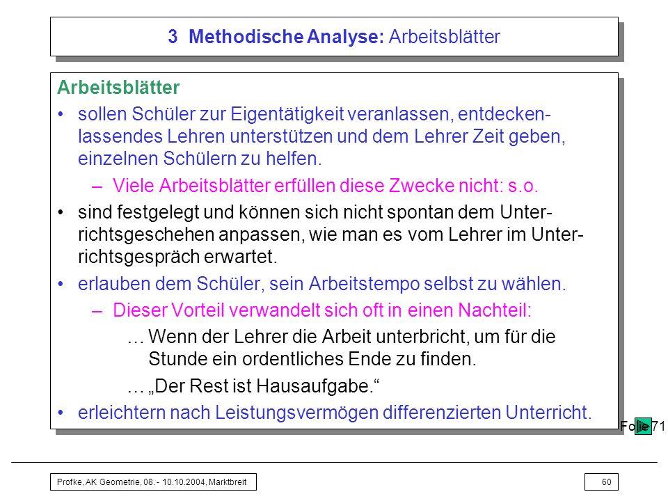 Profke, AK Geometrie, 08. - 10.10.2004, Marktbreit60 3 Methodische Analyse: Arbeitsblätter Arbeitsblätter sollen Schüler zur Eigentätigkeit veranlasse