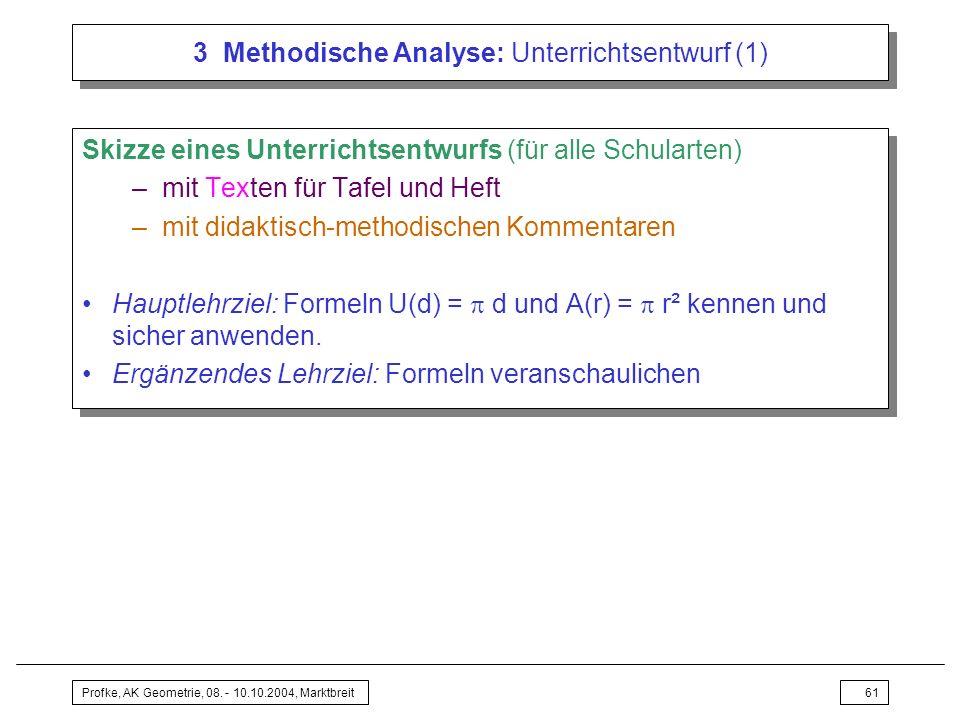 Profke, AK Geometrie, 08. - 10.10.2004, Marktbreit61 3 Methodische Analyse: Unterrichtsentwurf (1) Skizze eines Unterrichtsentwurfs (für alle Schulart