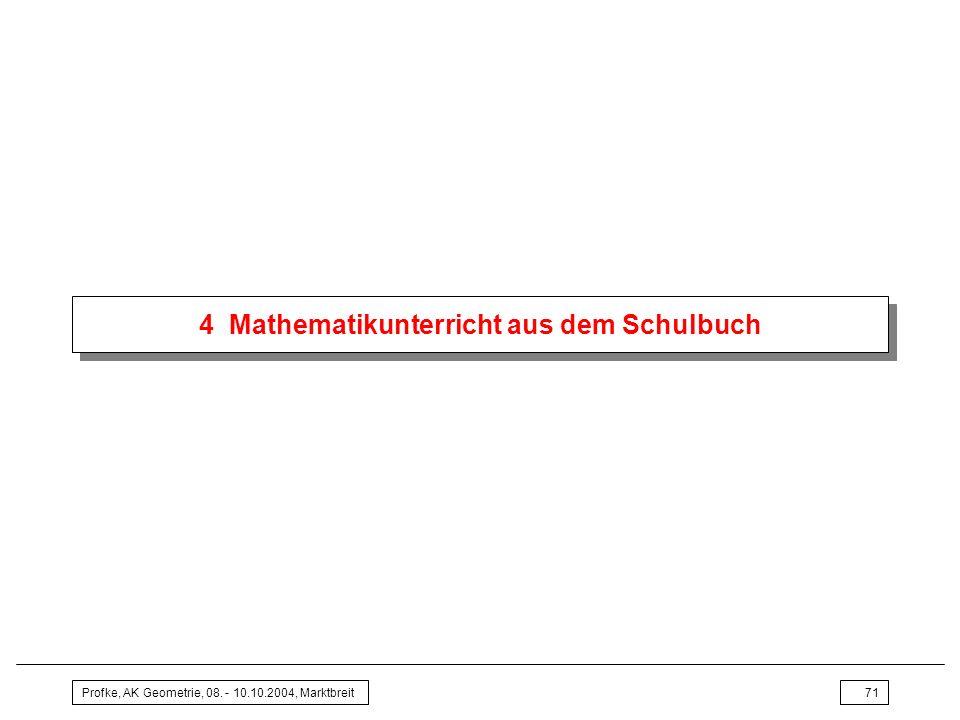 Profke, AK Geometrie, 08. - 10.10.2004, Marktbreit71 4 Mathematikunterricht aus dem Schulbuch