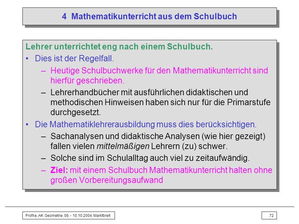 Profke, AK Geometrie, 08. - 10.10.2004, Marktbreit72 4 Mathematikunterricht aus dem Schulbuch Lehrer unterrichtet eng nach einem Schulbuch. Dies ist d