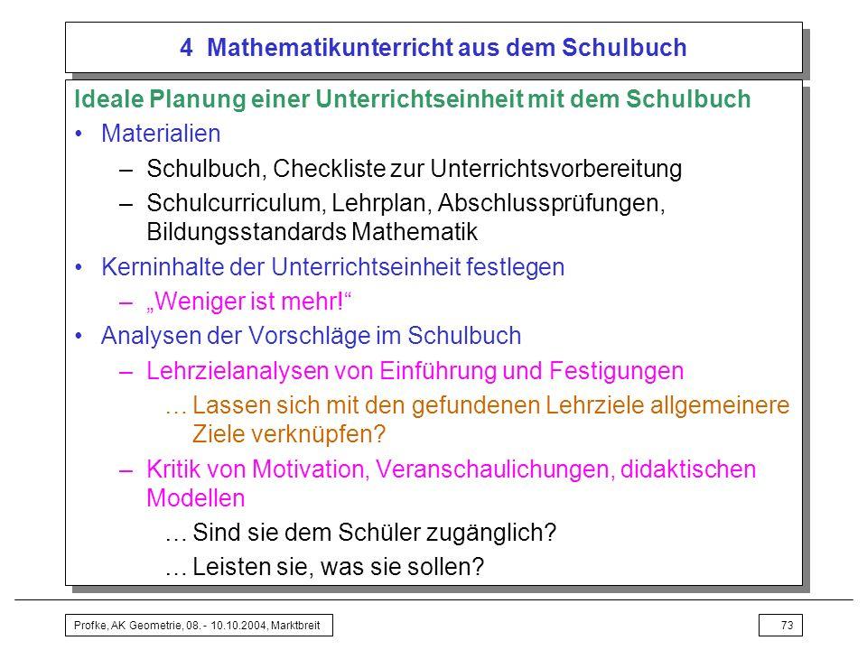 Profke, AK Geometrie, 08. - 10.10.2004, Marktbreit73 4 Mathematikunterricht aus dem Schulbuch Ideale Planung einer Unterrichtseinheit mit dem Schulbuc