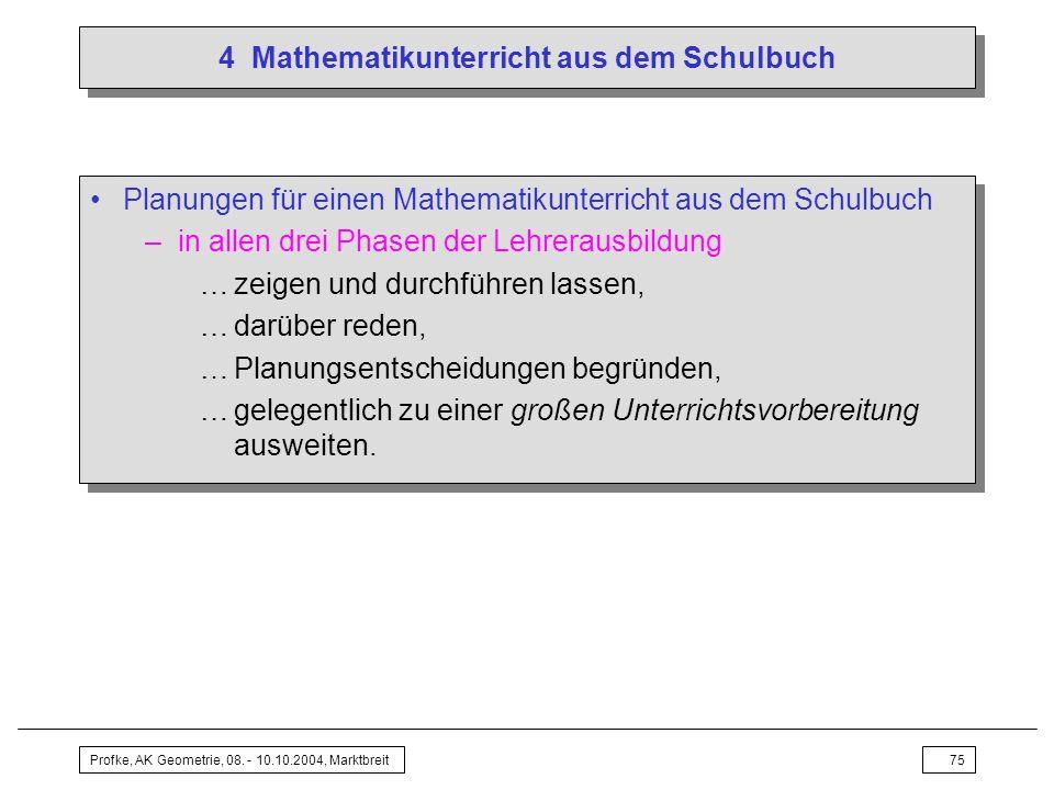 Profke, AK Geometrie, 08. - 10.10.2004, Marktbreit75 4 Mathematikunterricht aus dem Schulbuch Planungen für einen Mathematikunterricht aus dem Schulbu