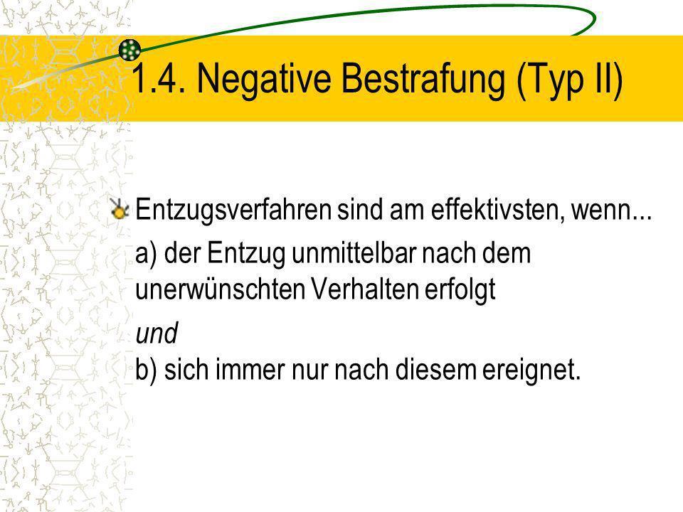 1.4. Negative Bestrafung (Typ II) Entzugsverfahren sind am effektivsten, wenn... a) der Entzug unmittelbar nach dem unerwünschten Verhalten erfolgt un