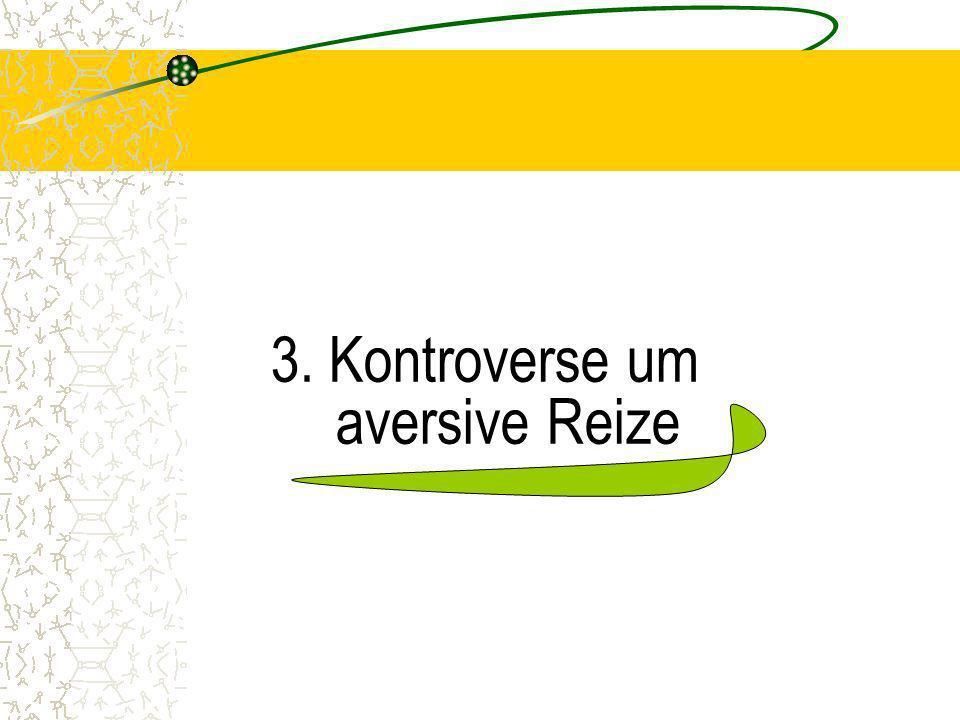 3. Kontroverse um aversive Reize