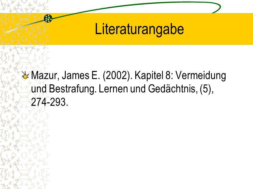 Literaturangabe Mazur, James E. (2002). Kapitel 8: Vermeidung und Bestrafung. Lernen und Gedächtnis, (5), 274-293.