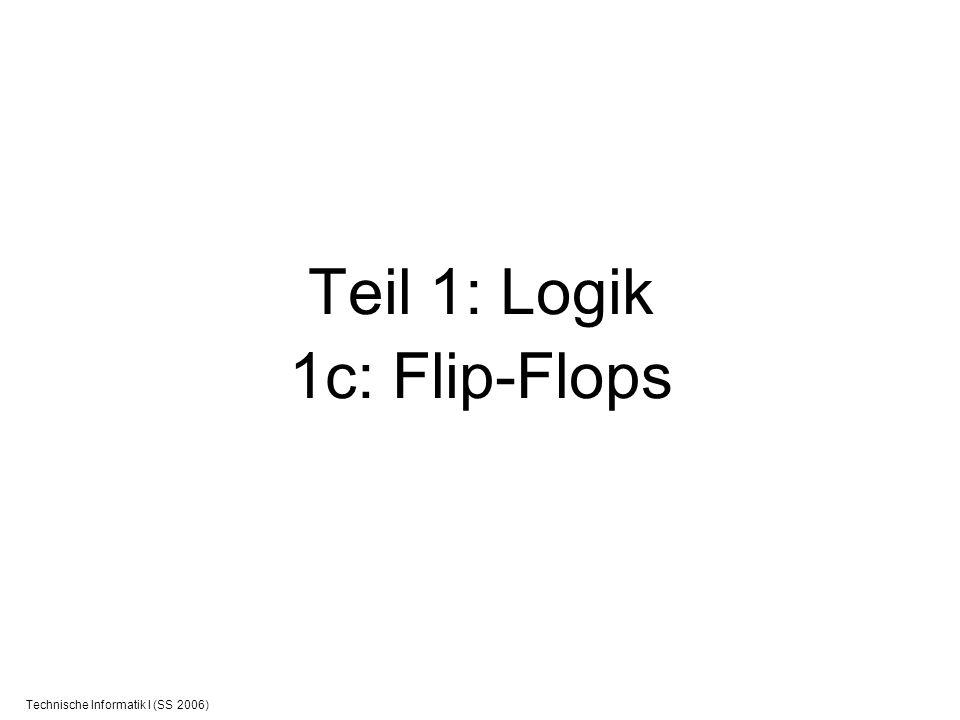 Technische Informatik I (SS 2006) Grundelement: Flip-Flop (FF) Zustand zunächst E 1 =1 E 2 =0 Q 1 =0 Q 2 =1 Ändere E 2 =1 Zustand für Q bleibt.