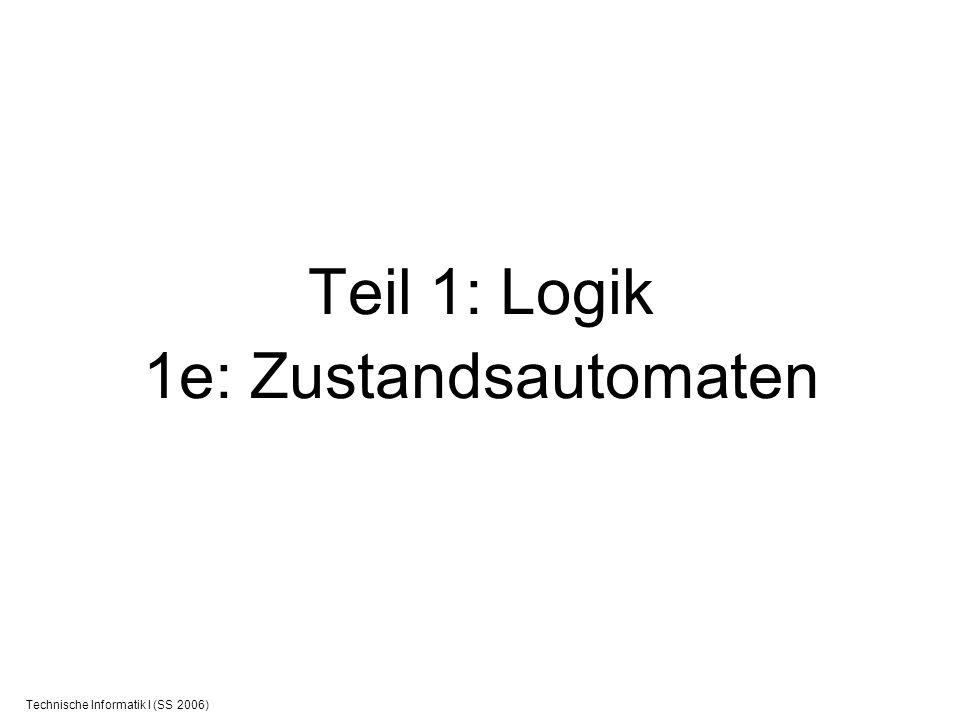 Technische Informatik I (SS 2006) Teil 1: Logik 1e: Zustandsautomaten