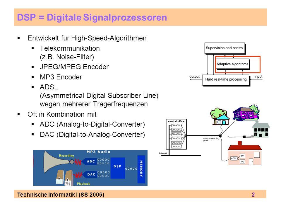 Technische Informatik I (SS 2006) 3 DSP-Algorithmen Beipiel: FIR-Filter Finite Impulse Response y[n] = c[k] * x[n-k] rekursiv: output(jetzt) = input(jetzt) – ½ x output(vorher) für mehrere Zeitschritte: digitaler Equalizer in Programmiersprache C y[n] = 0.0; for (k=0; k<N; k++) y[n] += c[k] * x[n-k] y[n] wird in mehreren Loops benutzt Array-Index (kann groß sein) rekursive Arithmetik in Index Anwendung z.B als Echo Cancellation für Video-Konferenzen