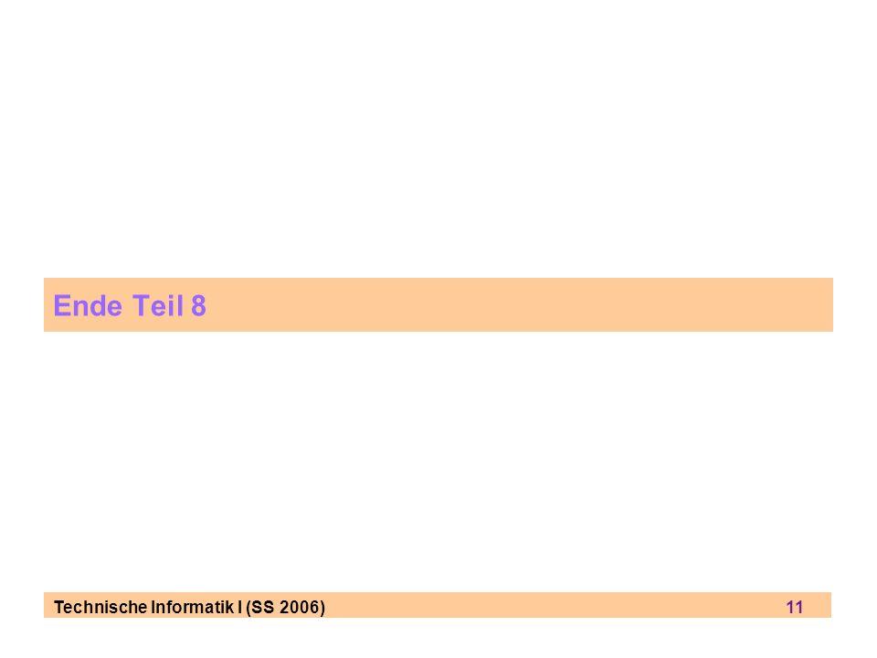 Technische Informatik I (SS 2006) 11 Ende Teil 8