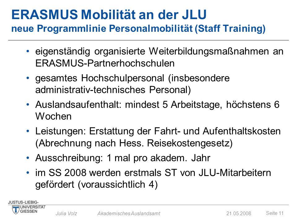 Seite 11 Julia Volz Akademisches Auslandsamt21.05.2008 ERASMUS Mobilität an der JLU neue Programmlinie Personalmobilität (Staff Training) eigenständig