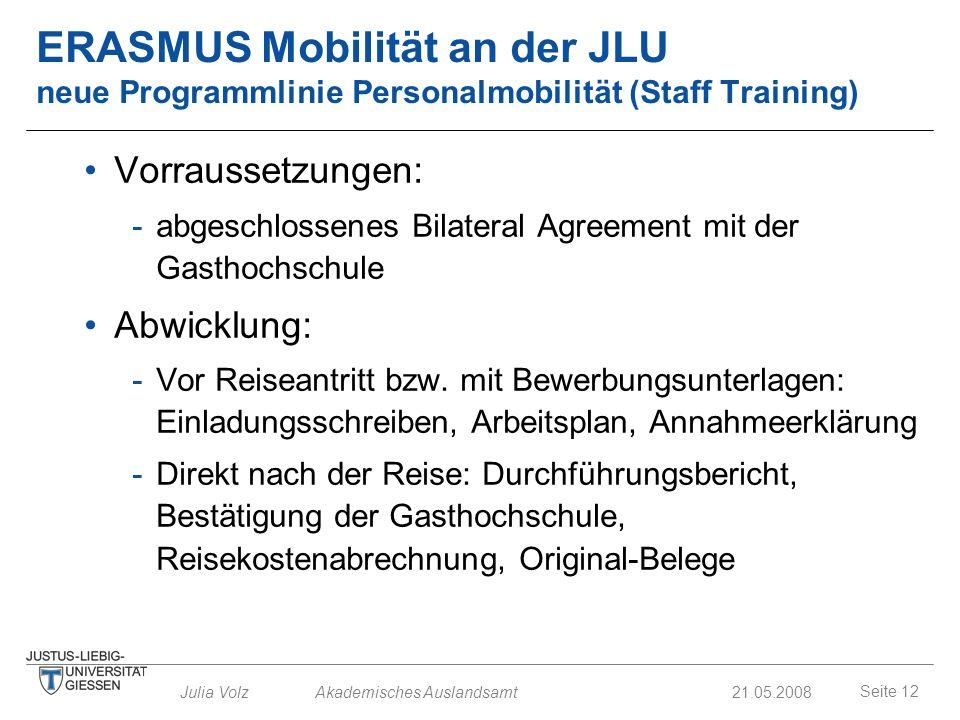 Seite 12 Julia Volz Akademisches Auslandsamt21.05.2008 ERASMUS Mobilität an der JLU neue Programmlinie Personalmobilität (Staff Training) Vorraussetzu