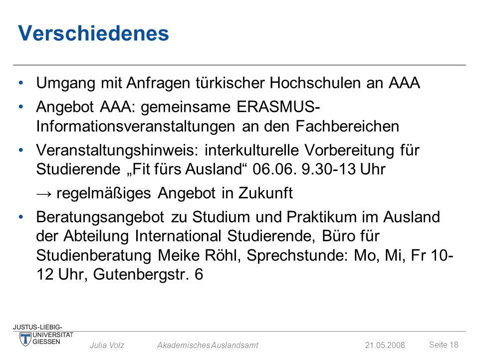 Seite 18 Julia Volz Akademisches Auslandsamt21.05.2008 Verschiedenes Umgang mit Anfragen türkischer Hochschulen an AAA Angebot AAA: gemeinsame ERASMUS