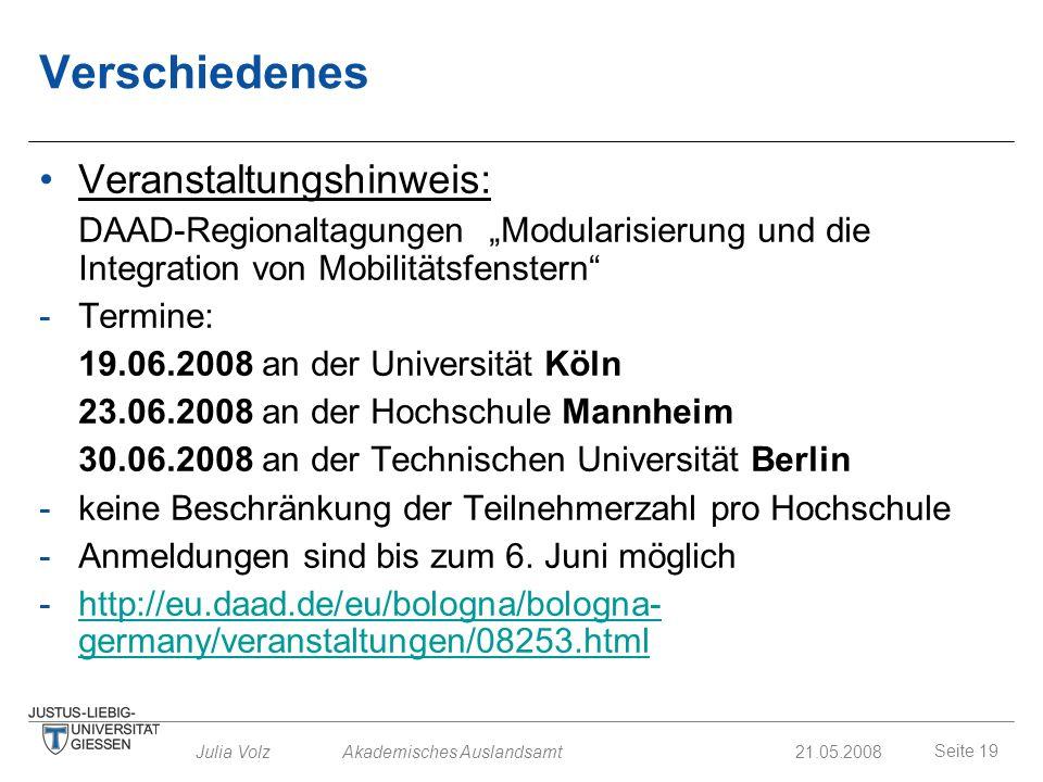 Seite 19 Julia Volz Akademisches Auslandsamt21.05.2008 Verschiedenes Veranstaltungshinweis: DAAD-Regionaltagungen Modularisierung und die Integration