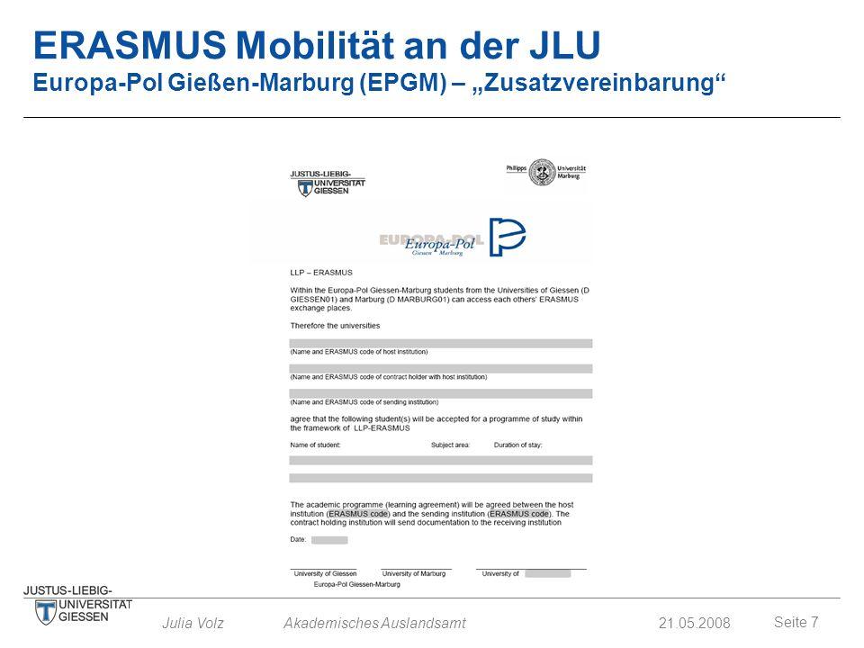 Seite 7 Julia Volz Akademisches Auslandsamt21.05.2008 ERASMUS Mobilität an der JLU Europa-Pol Gießen-Marburg (EPGM) – Zusatzvereinbarung