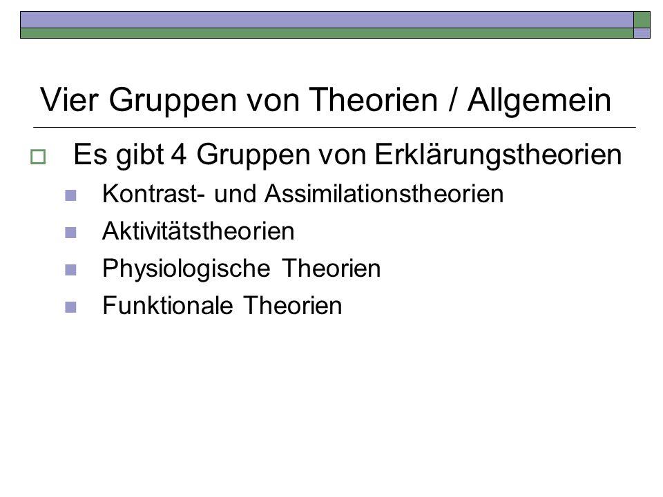 Vier Gruppen von Theorien / Allgemein Es gibt 4 Gruppen von Erklärungstheorien Kontrast- und Assimilationstheorien Aktivitätstheorien Physiologische T