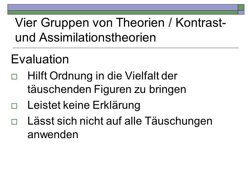 Vier Gruppen von Theorien / Kontrast- und Assimilationstheorien Evaluation Hilft Ordnung in die Vielfalt der täuschenden Figuren zu bringen Leistet ke