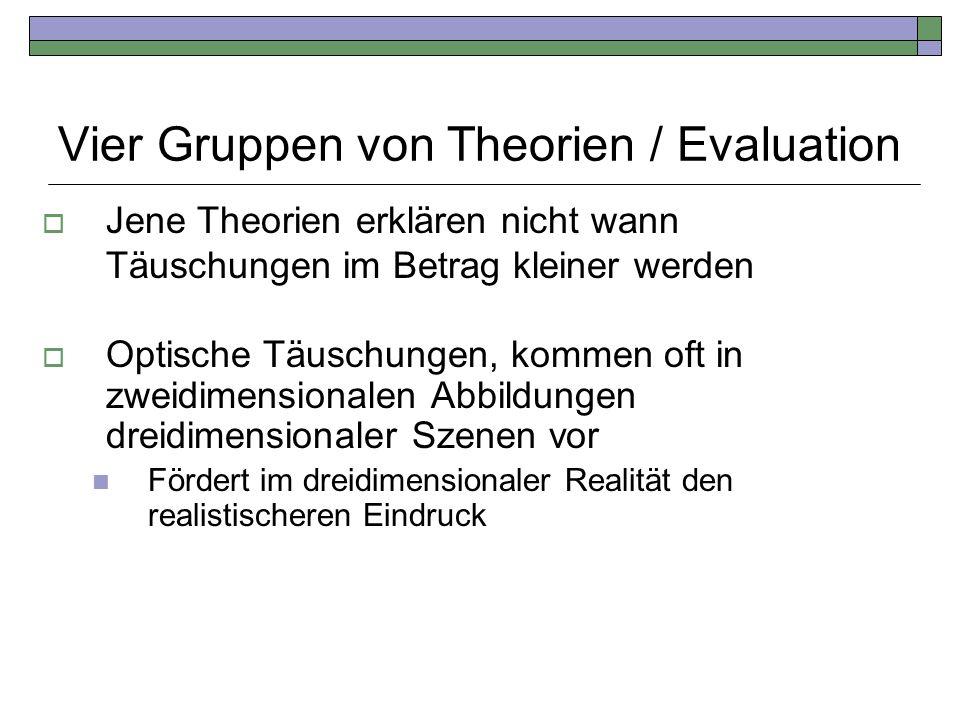 Vier Gruppen von Theorien / Evaluation Jene Theorien erklären nicht wann Täuschungen im Betrag kleiner werden Optische Täuschungen, kommen oft in zwei