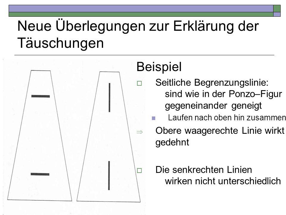 Neue Überlegungen zur Erklärung der Täuschungen Beispiel Seitliche Begrenzungslinie: sind wie in der Ponzo–Figur gegeneinander geneigt Laufen nach obe