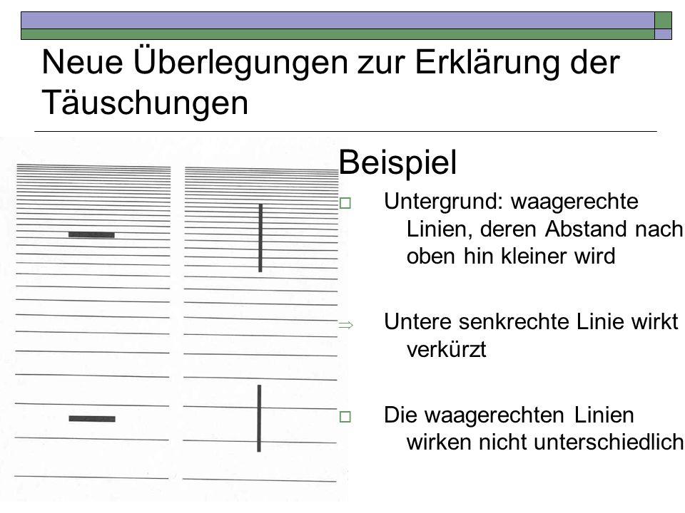 Neue Überlegungen zur Erklärung der Täuschungen Beispiel Untergrund: waagerechte Linien, deren Abstand nach oben hin kleiner wird Untere senkrechte Li