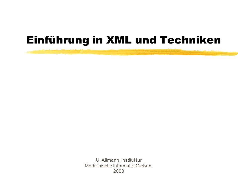 U. Altmann, Institut für Medizinische Informatik, Gießen, 2000 Einführung in XML und Techniken
