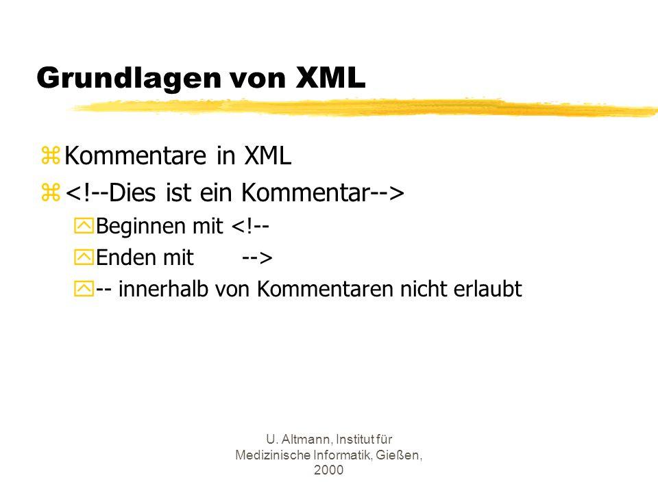 U. Altmann, Institut für Medizinische Informatik, Gießen, 2000 Grundlagen von XML zKommentare in XML z yBeginnen mit <!-- yEnden mit --> y-- innerhalb