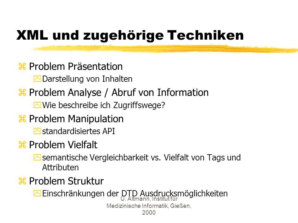 U. Altmann, Institut für Medizinische Informatik, Gießen, 2000 XML und zugehörige Techniken zProblem Präsentation yDarstellung von Inhalten zProblem A