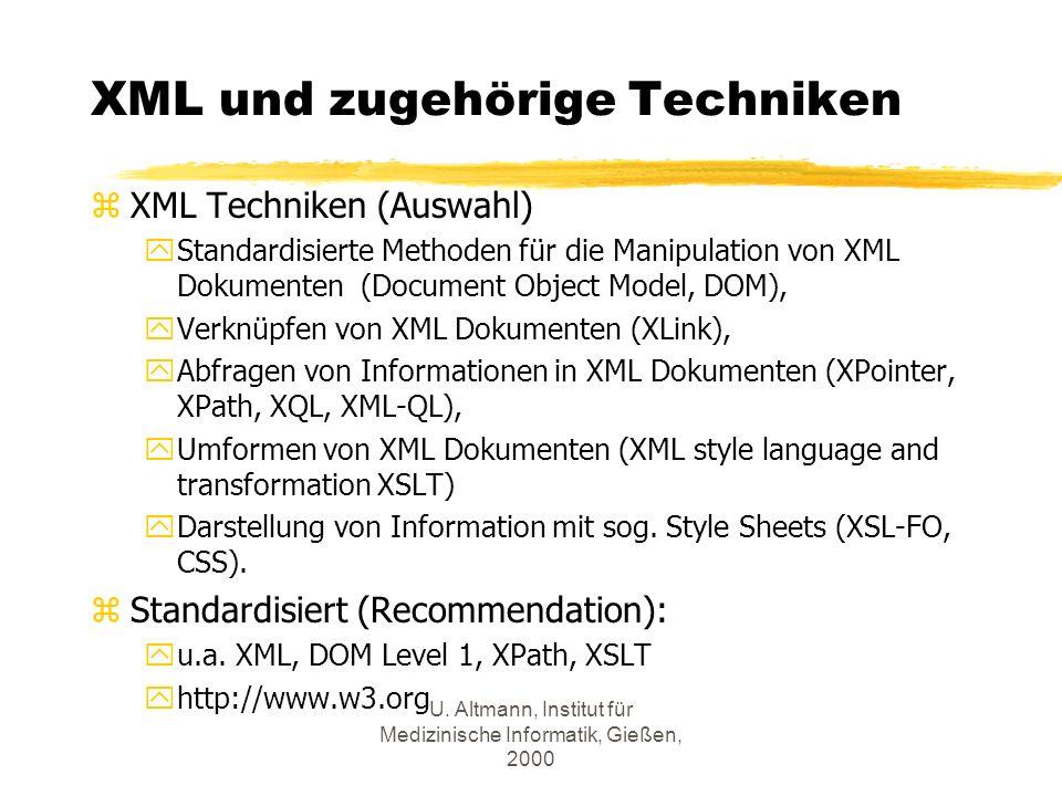 U. Altmann, Institut für Medizinische Informatik, Gießen, 2000 XML und zugehörige Techniken zXML Techniken (Auswahl) yStandardisierte Methoden für die