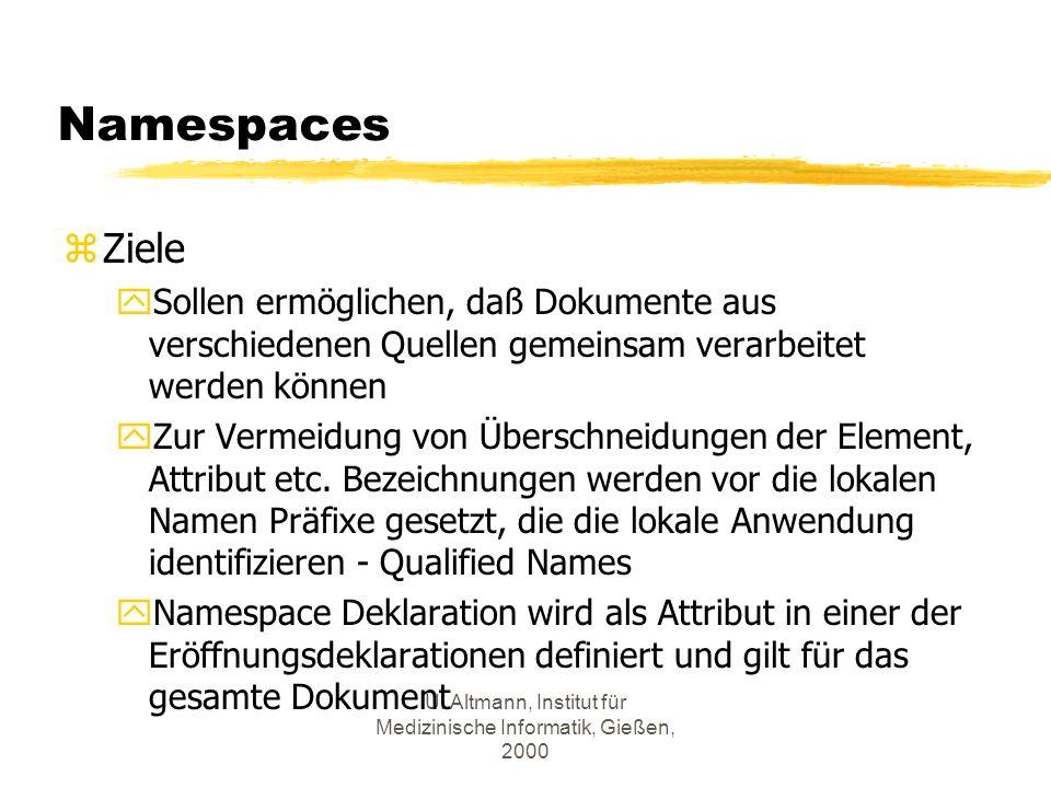 U. Altmann, Institut für Medizinische Informatik, Gießen, 2000 Namespaces zZiele ySollen ermöglichen, daß Dokumente aus verschiedenen Quellen gemeinsa