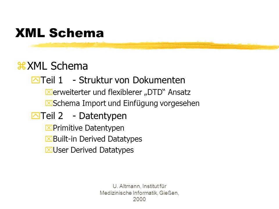 U. Altmann, Institut für Medizinische Informatik, Gießen, 2000 XML Schema zXML Schema yTeil 1 - Struktur von Dokumenten xerweiterter und flexiblerer D