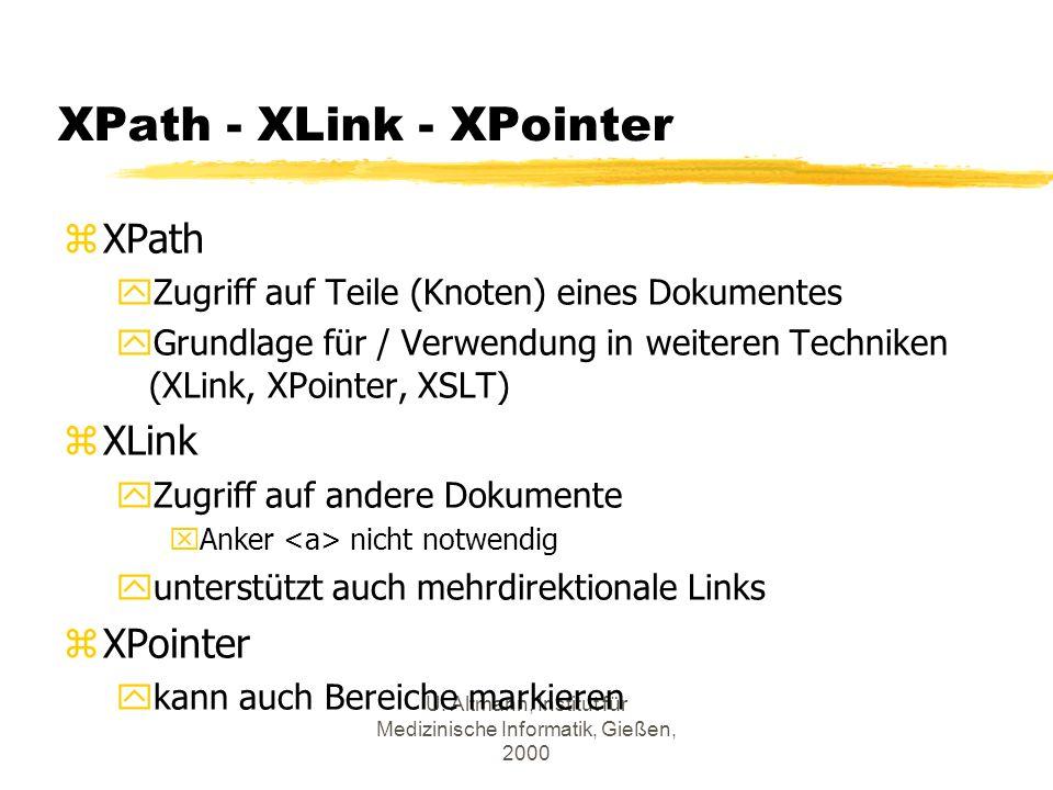 U. Altmann, Institut für Medizinische Informatik, Gießen, 2000 XPath - XLink - XPointer zXPath yZugriff auf Teile (Knoten) eines Dokumentes yGrundlage