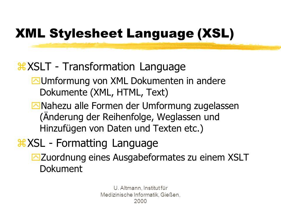U. Altmann, Institut für Medizinische Informatik, Gießen, 2000 XML Stylesheet Language (XSL) zXSLT - Transformation Language yUmformung von XML Dokume