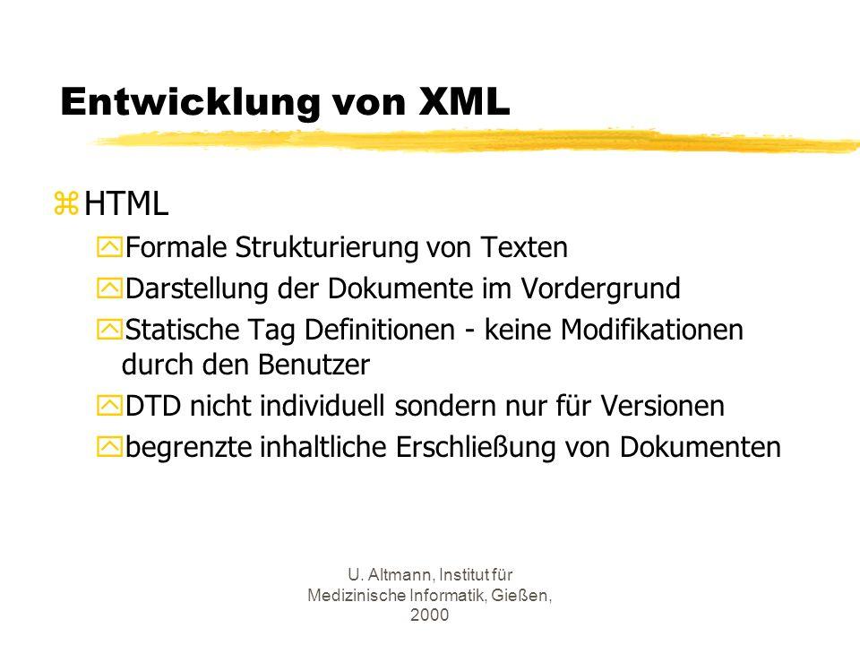U. Altmann, Institut für Medizinische Informatik, Gießen, 2000 Entwicklung von XML zHTML yFormale Strukturierung von Texten yDarstellung der Dokumente