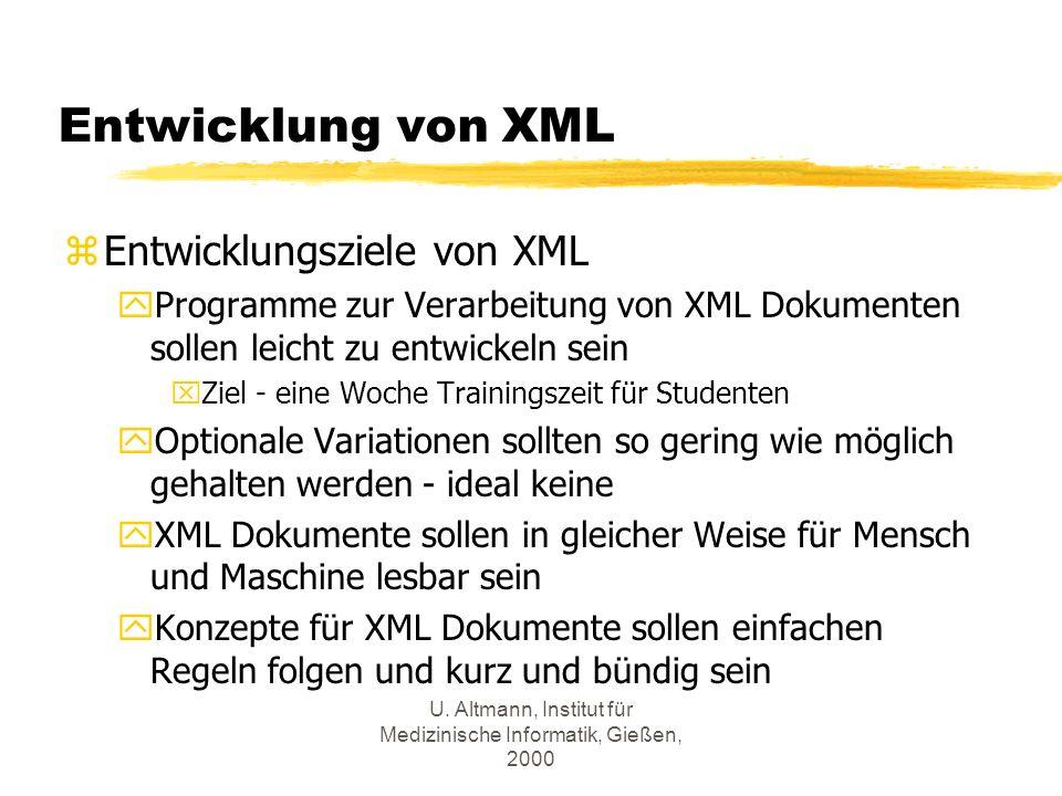 U. Altmann, Institut für Medizinische Informatik, Gießen, 2000 Entwicklung von XML zEntwicklungsziele von XML yProgramme zur Verarbeitung von XML Doku