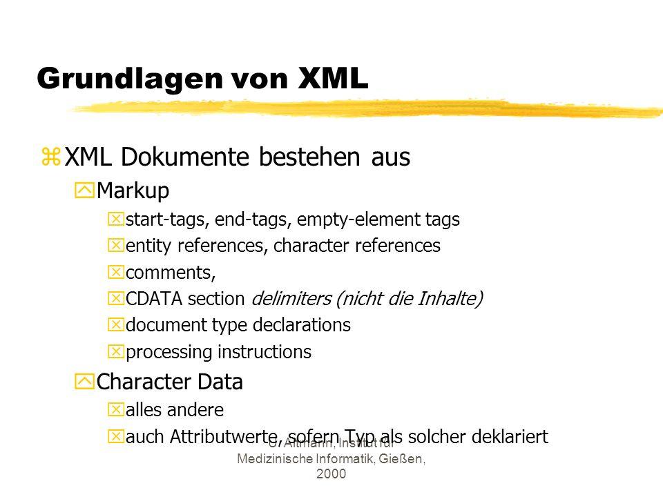 U. Altmann, Institut für Medizinische Informatik, Gießen, 2000 Grundlagen von XML zXML Dokumente bestehen aus yMarkup xstart-tags, end-tags, empty-ele
