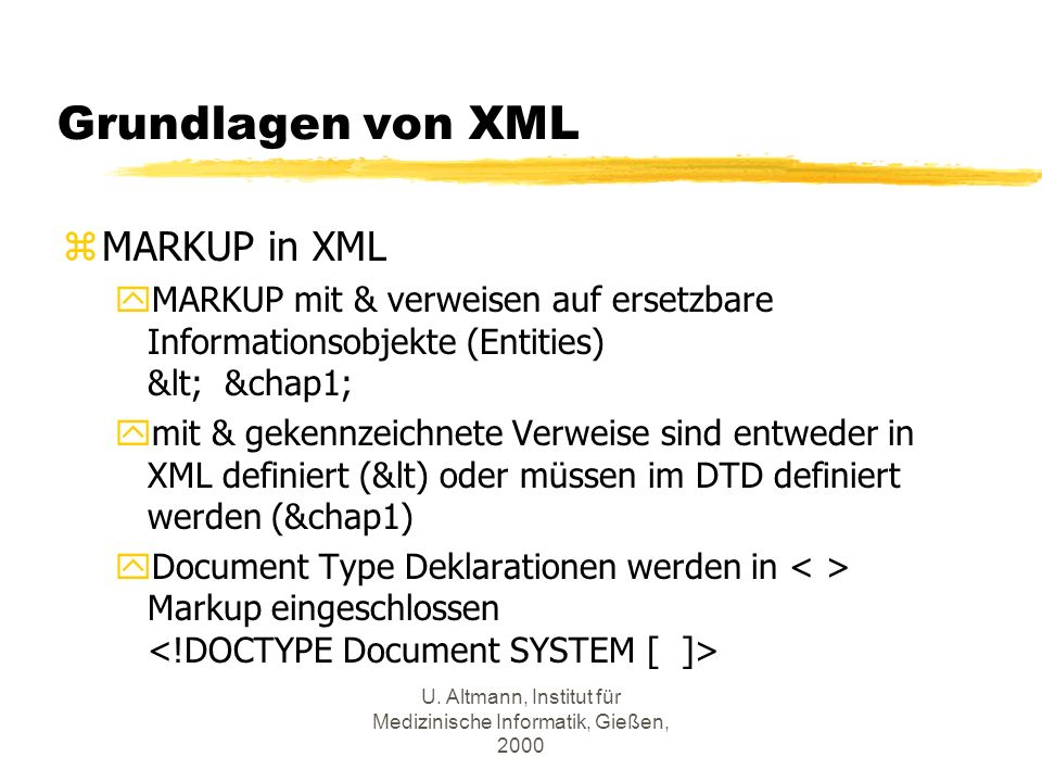 U. Altmann, Institut für Medizinische Informatik, Gießen, 2000 Grundlagen von XML zMARKUP in XML yMARKUP mit & verweisen auf ersetzbare Informationsob